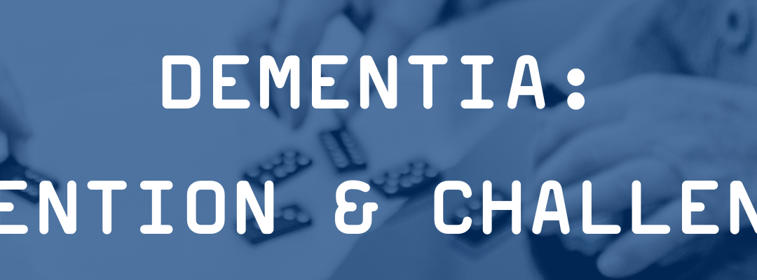 Dementia Prevention & Challenges